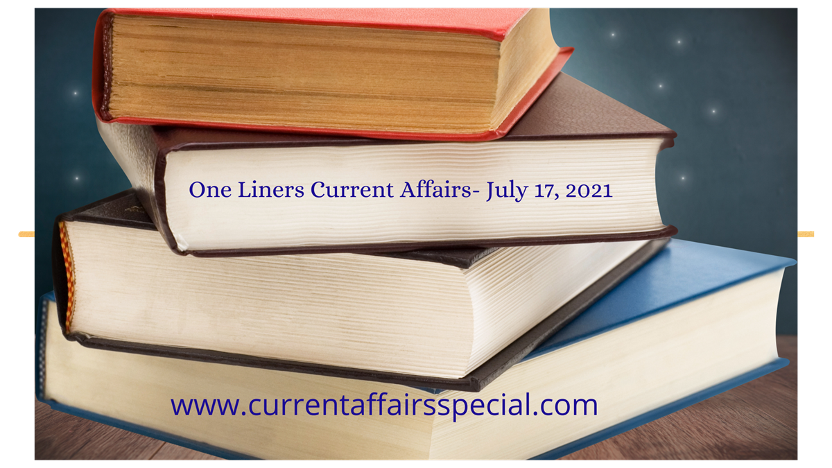 One Liners Current Affairs- July 17, 2021