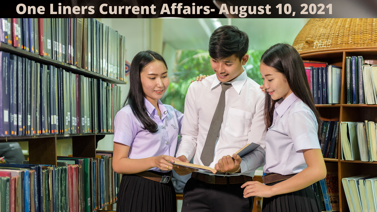 One Liners Current Affairs- August 10, 2021