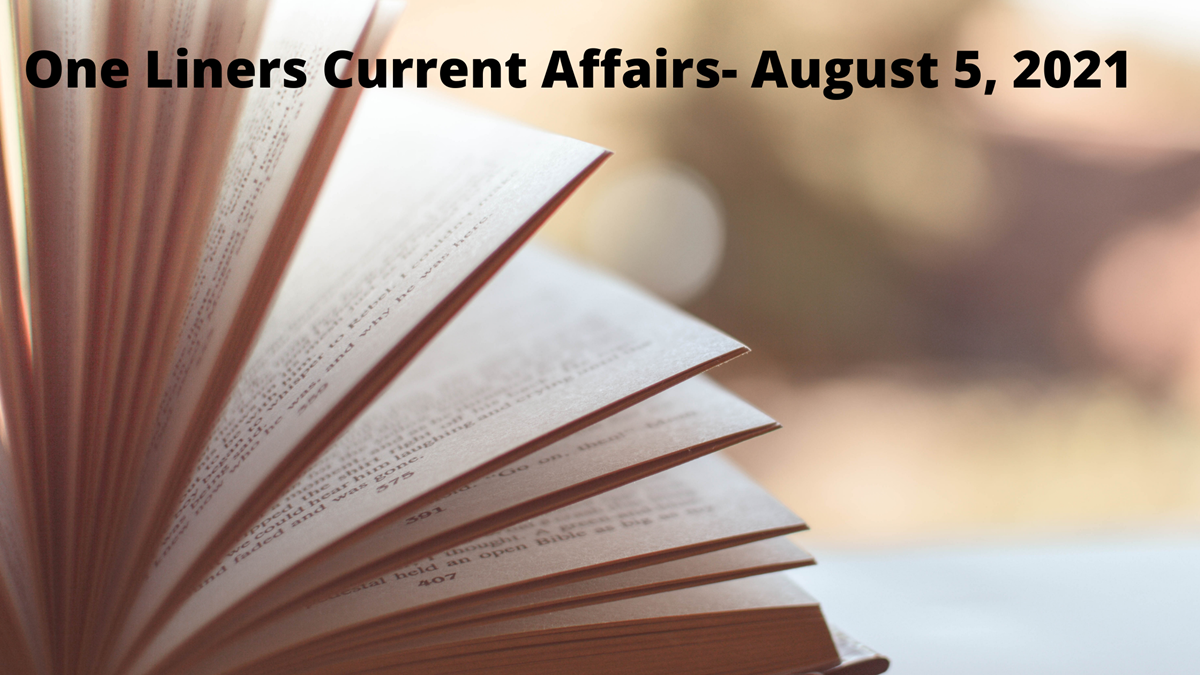 One Liners Current Affairs- August 5, 2021