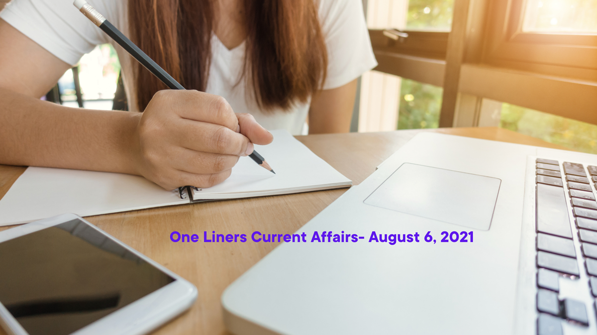 One Liners Current Affairs- August 6, 2021